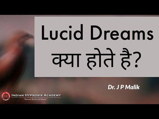 lucid dreams, understand lucid dreams, meaning of lucid dreams, indian hypnosis academy, dr jp malik, tarun malik