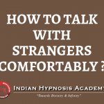 How to Talk with Strangers Comfortably ?