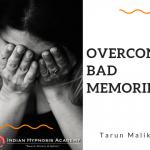 How to Overcome Bad Memories ?